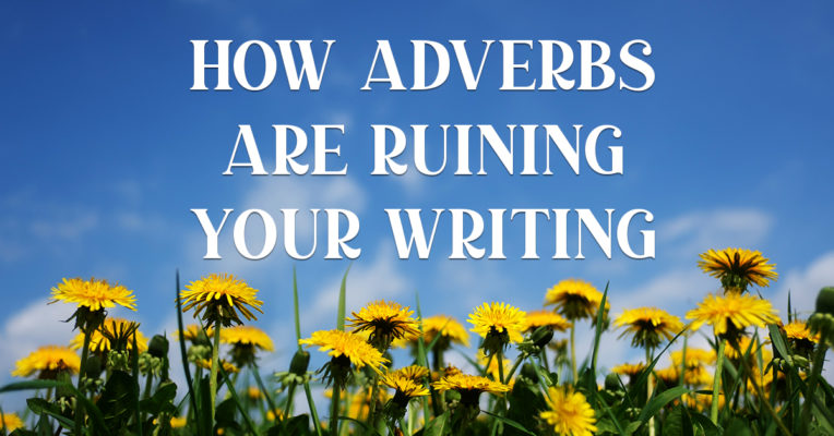 how adverbs are ruining your writing